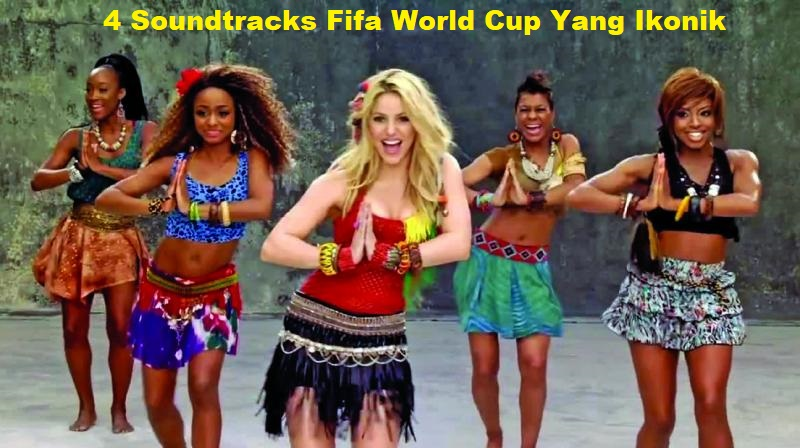 4 Soundtracks Fifa World Cup Yang Ikonik