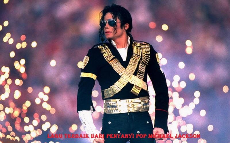 Lagu Terbaik Dari Penyanyi Pop Michael Jackson